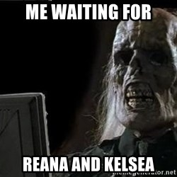 OP will surely deliver skeleton - Me waiting for Reana and kelsea
