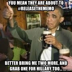 obama beer - You mean they are about to #releasethememo Better bring me two more, and grab one for Hillary too...