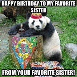 Happy Birthday Panda - Happy Birthday to my favorite Sister From Your favorite Sister!