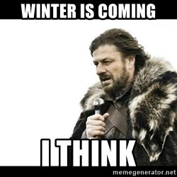 Winter is Coming - Winter is coming I think