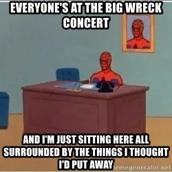 Spiderman Desk - Everyone's at the Big Wreck concert and I'm just sitting here all surrounded by the things I thought I'd put away