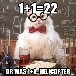 Chemistry Cat - 1+1=22 or was 1+1=helicopter