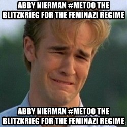 90s Problems - abby nierman #metoo the blitzkrieg for the feminazi regime  abby nierman #metoo the blitzkrieg for the feminazi regime