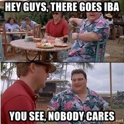 See? Nobody Cares - Hey guys, there goes IBA You see, nobody cares
