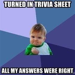 Success Kid - Turned in trivia sheet all my answers were right