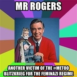 mr rogers  - Mr rogers another victim of the #metoo blitzkrieg for the feminazi regime