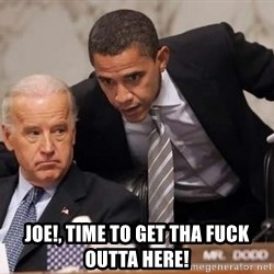 Obama Biden Concerned - Joe!, time to get tha fuck outta here!
