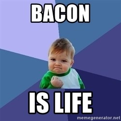 Success Kid - Bacon Is life