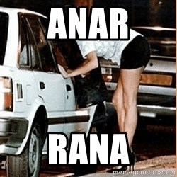 If thats what your into - Anar Rana