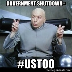 dr. evil quotation marks - government shutdown= #ustoo