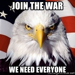 American Pride Eagle - Join the war  we need everyone
