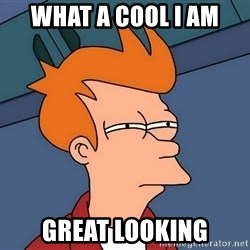 Futurama Fry - What a cool I am  Great looking