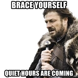 Winter is Coming - Brace yourself Quiet hours are coming
