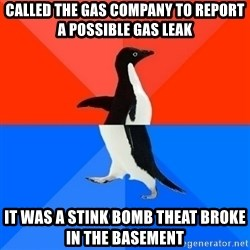 Socially Awesome Awkward Penguin - Called the gas company to report a possible gas leak  It was a stink bomb theat broke in the basement