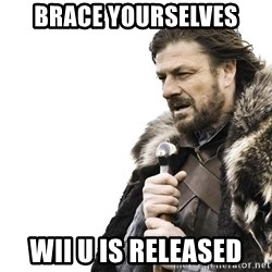 Winter is Coming - Brace yourselves Wii U is released