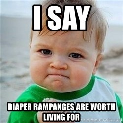 Victory Baby - i say diaper rampanges are worth living for