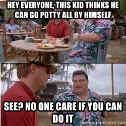 See? Nobody Cares - Hey everyone, this kid thinks he can go potty all by himself See? no one care if you can do it