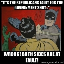"Batman Slappp - ""It's the republicans fault for the government shut..."" Wrong! Both Sides are at fault!"