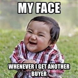 evil toddler kid2 - MY FACE WHENEVER i GET ANOTHER BUYER
