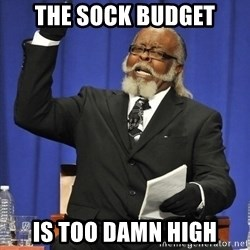 Rent Is Too Damn High - The sock budget is too damn high