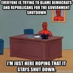 Spiderman Desk - Everyone is trying to blame democrats and republicans for the government shutdown I'm just here hoping that it stays shut down.