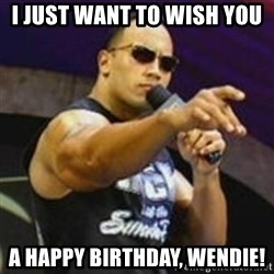 Dwayne 'The Rock' Johnson - I just want to wish you  A happy birthday, Wendie!