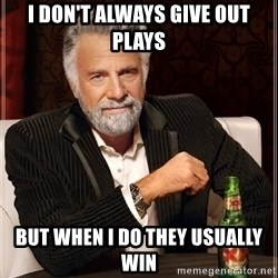 The Most Interesting Man In The World - I Don't Always Give out Plays But When I Do They Usually Win