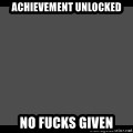 Achievement Unlocked - Achievement unlocked  No fucks given
