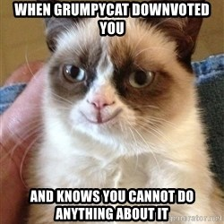 Happy Grumpy Cat 2 - when grumpycat downvoted you and knows you cannot do anything about it