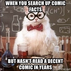 Chemistry Cat - When you search up comic facts But hasn't read a decent comic in years