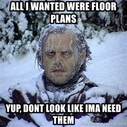 Frozen Jack - All i wanted were floor plans  Yup, dont look like ima need them