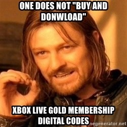"""One Does Not Simply - One Does Not """"Buy And Donwload"""" Xbox Live Gold Membership Digital Codes"""
