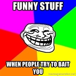 Trollface - Funny stuff  When people try to bait you