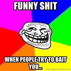 Trollface - Funny shit When people try to bait you...