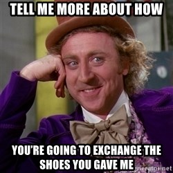 Willy Wonka - Tell me more about how You're going to exchange the shoes you gave me
