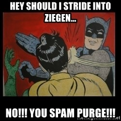 Batman Slappp - Hey should I stride into Ziegen... NO!!! you spam purge!!!