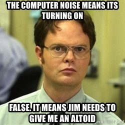 Dwight Meme - The computer noise means its turning on False. It means Jim needs to give me an altoid