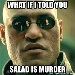 What If I Told You - What if I told you salad is murder
