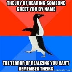 Socially Awesome Awkward Penguin - The joy of hearing someone greet you by name The terror of realizing you can't remember theirs