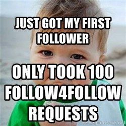 Victory Baby - Just got my first Follower Only took 100 Follow4Follow requests