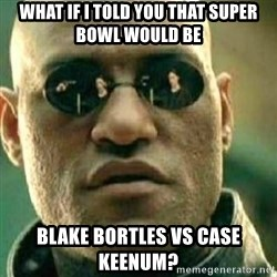 What If I Told You - What if I told you that Super Bowl would be Blake Bortles vs Case Keenum?