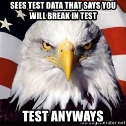 American Pride Eagle - Sees Test data that says you will break in test Test anyways