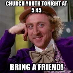 Willy Wonka - Church youth tonight at 5:45 Bring a friend!