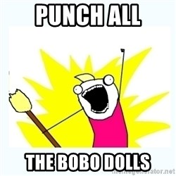 All the things - punch all the bobo dolls