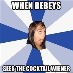 Annoying Facebook Girl - When Bebeys  Sees the cocktail wiener