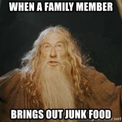 You shall not pass - when a family member  brings out junk food