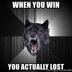 Insanity Wolf - when you win you actually lost