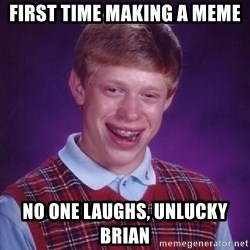 Bad Luck Brian - first time making a meme no one laughs, unlucky Brian