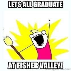 All the things - lets all graduate at fisher valley!