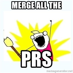 All the things - Merge all the prs